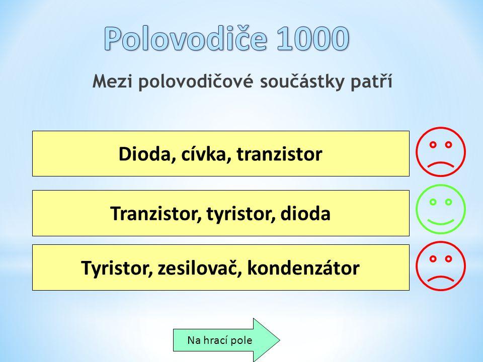 Mezi polovodičové součástky patří Dioda, cívka, tranzistor Tranzistor, tyristor, dioda Tyristor, zesilovač, kondenzátor Na hrací pole