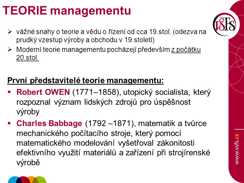  vážné snahy o teorie a vědu o řízení od cca 19.stol. (odezva na prudký vzestup výroby a obchodu v 19.století)  Moderní teorie managementu pocházejí