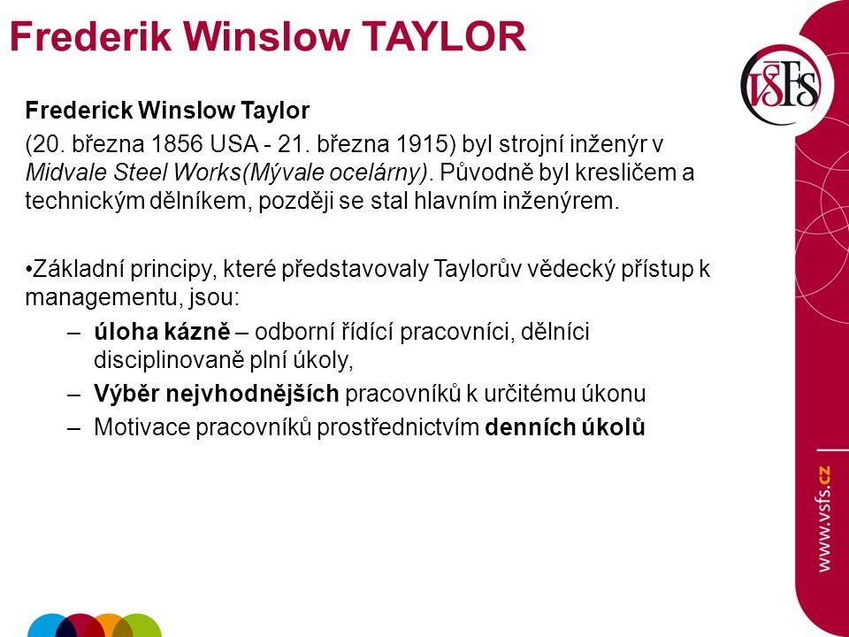 Frederick Winslow Taylor (20. března 1856 USA - 21. března 1915) byl strojní inženýr v Midvale Steel Works(Mývale ocelárny). Původně byl kresličem a t