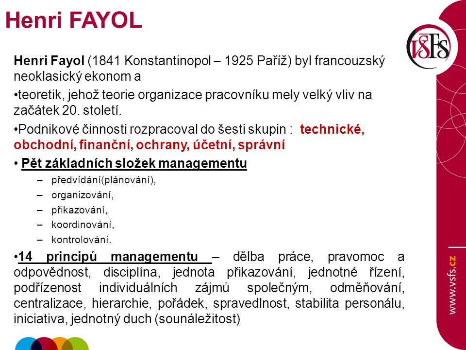 Henri Fayol (1841 Konstantinopol – 1925 Paříž) byl francouzský neoklasický ekonom a teoretik, jehož teorie organizace pracovníku mely velký vliv na začátek 20.