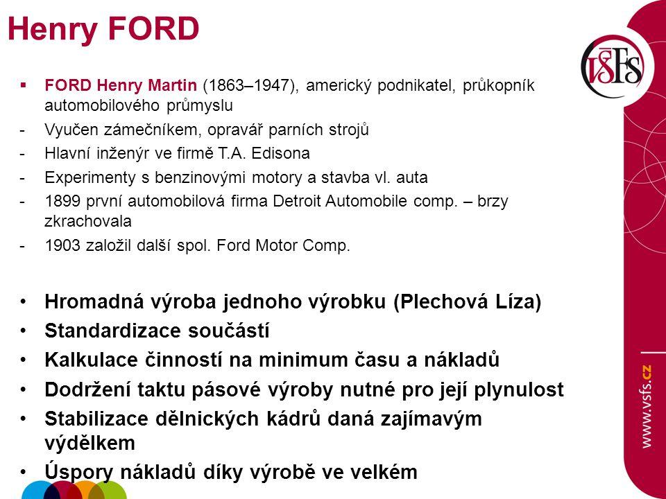 FORD Henry Martin (1863–1947), americký podnikatel, průkopník automobilového průmyslu -Vyučen zámečníkem, opravář parních strojů -Hlavní inženýr ve firmě T.A.