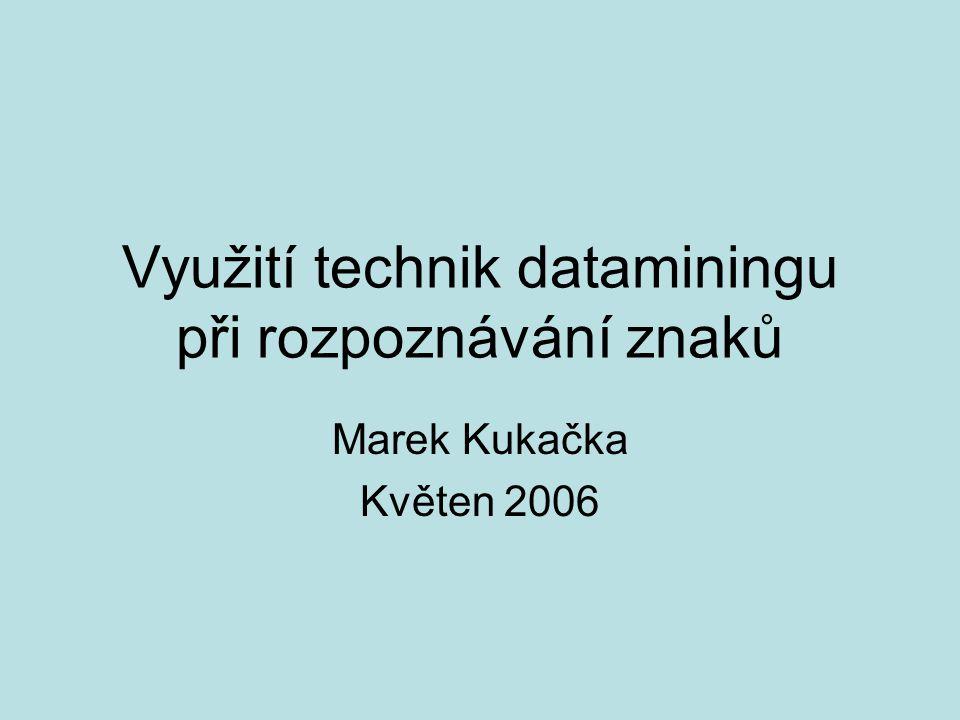 Využití technik dataminingu při rozpoznávání znaků Marek Kukačka Květen 2006