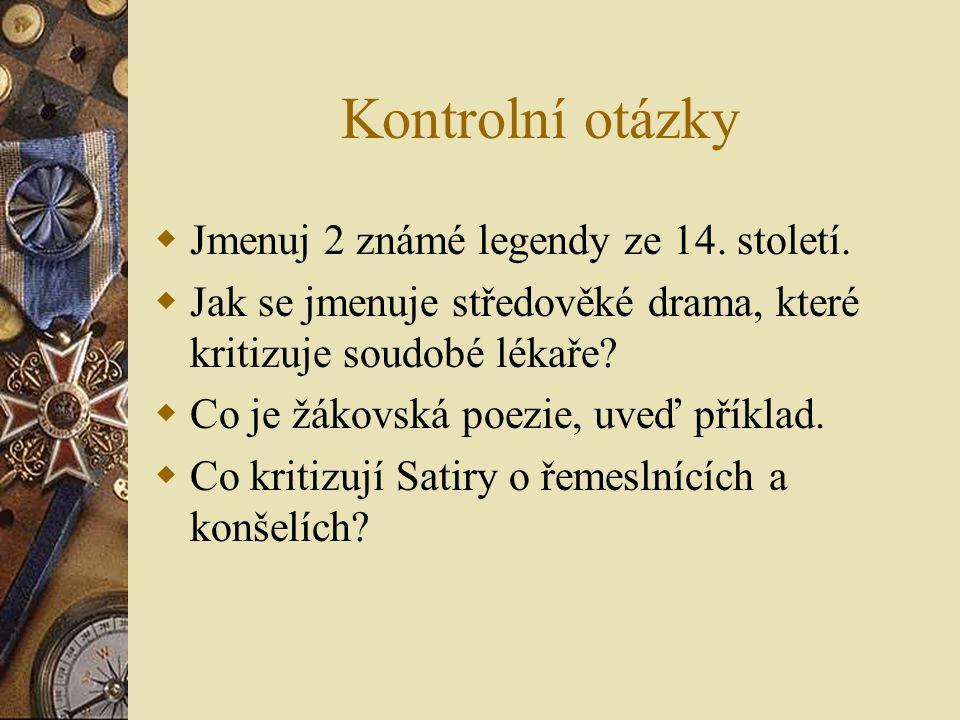 Kontrolní otázky  Jmenuj 2 známé legendy ze 14. století.