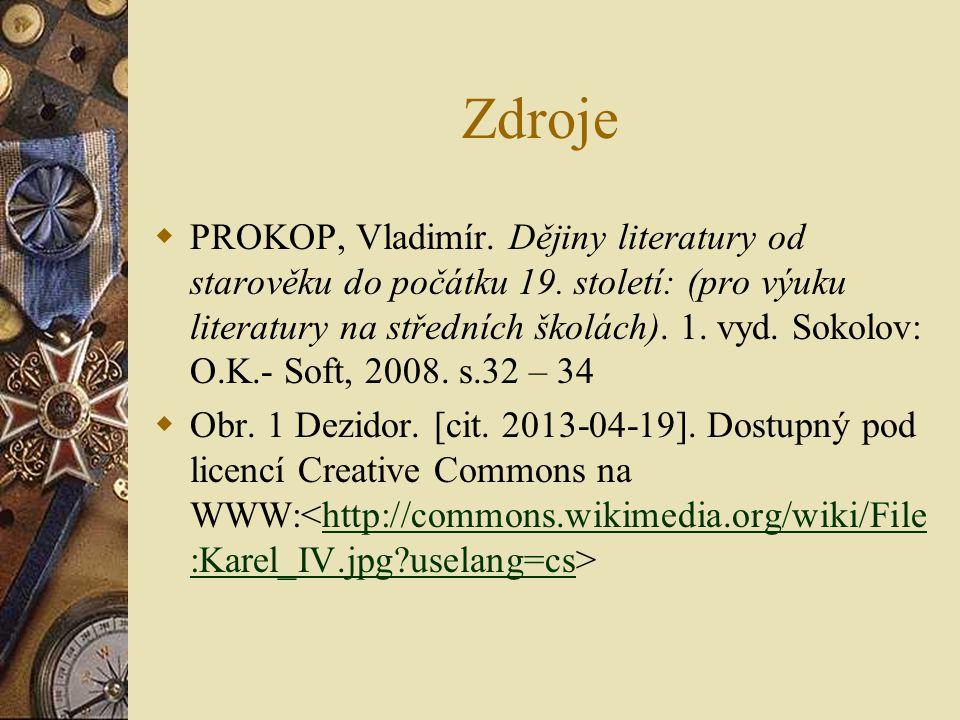 Zdroje  PROKOP, Vladimír. Dějiny literatury od starověku do počátku 19.