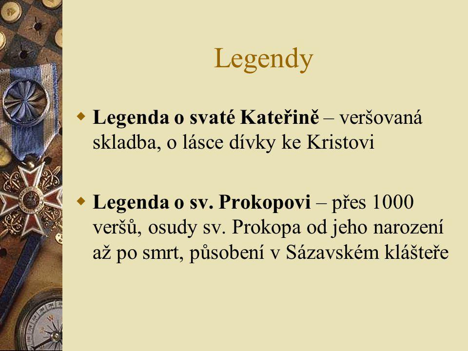 Legendy  Legenda o svaté Kateřině – veršovaná skladba, o lásce dívky ke Kristovi  Legenda o sv.