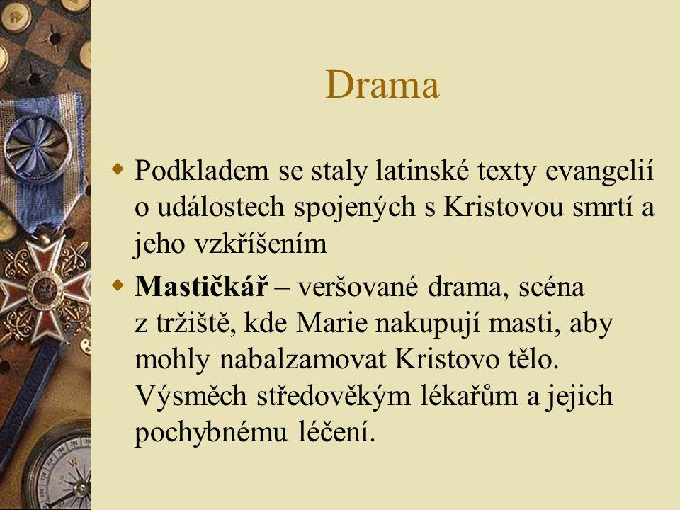 Drama  Podkladem se staly latinské texty evangelií o událostech spojených s Kristovou smrtí a jeho vzkříšením  Mastičkář – veršované drama, scéna z tržiště, kde Marie nakupují masti, aby mohly nabalzamovat Kristovo tělo.
