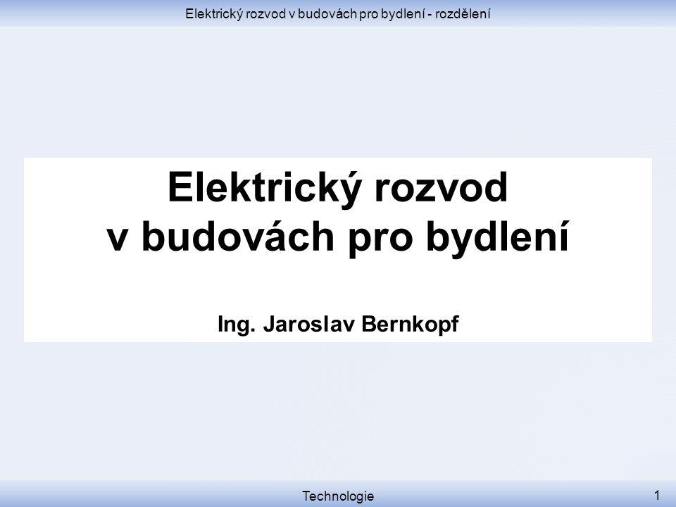 Elektrický rozvod v budovách pro bydlení - rozdělení Elektrický rozvod v budovách pro bydlení Ing. Jaroslav Bernkopf Technologie 1