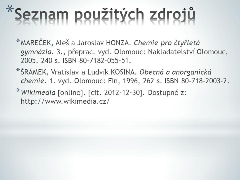 * MAREČEK, Aleš a Jaroslav HONZA. Chemie pro čtyřletá gymnázia. 3., přeprac. vyd. Olomouc: Nakladatelství Olomouc, 2005, 240 s. ISBN 80-7182-055-51. *