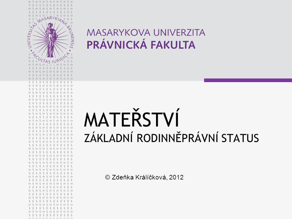 MATEŘSTVÍ ZÁKLADNÍ RODINNĚPRÁVNÍ STATUS © Zdeňka Králíčková, 2012