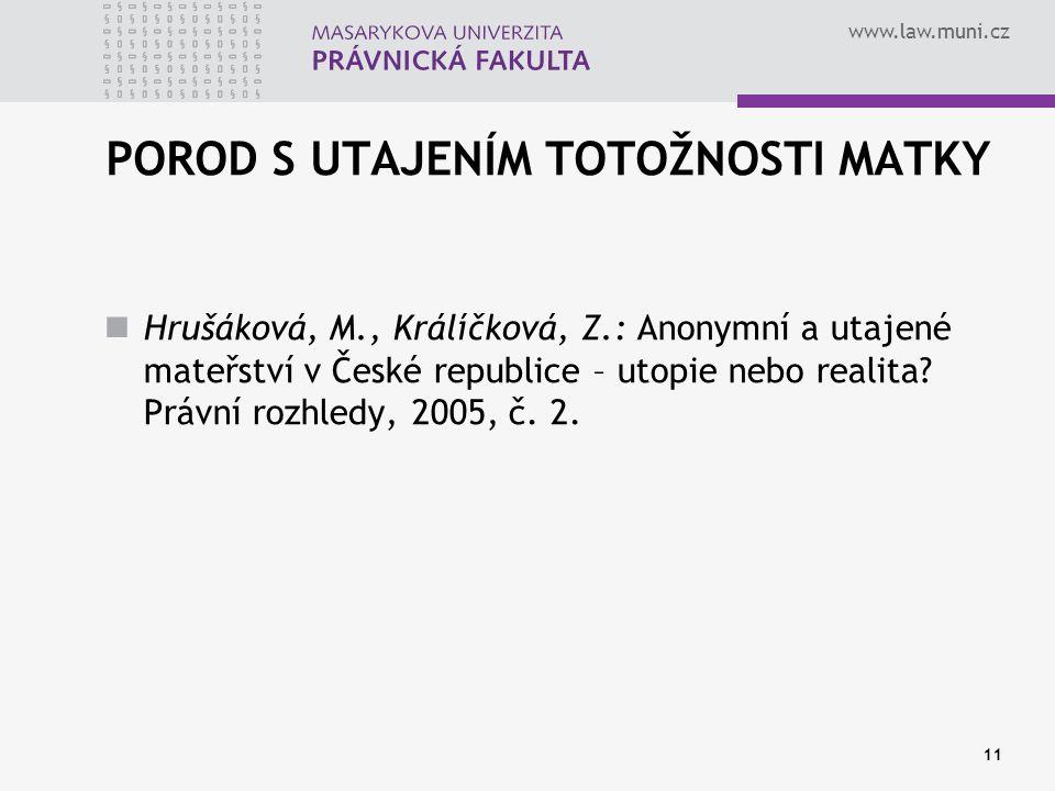 www.law.muni.cz 11 POROD S UTAJENÍM TOTOŽNOSTI MATKY Hrušáková, M., Králíčková, Z.: Anonymní a utajené mateřství v České republice – utopie nebo realita.
