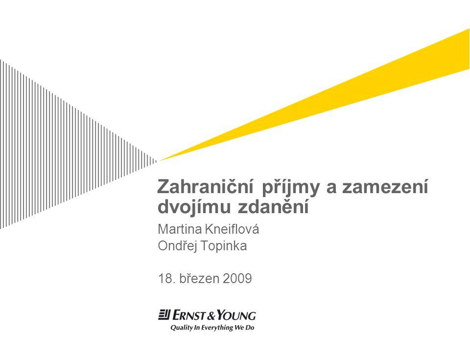 Zahraniční příjmy a zamezení dvojímu zdanění Martina Kneiflová Ondřej Topinka 18. březen 2009
