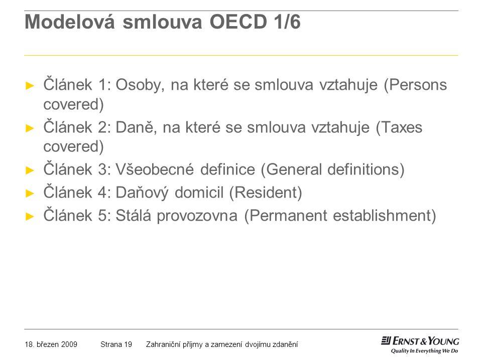 18. březen 2009Zahraniční příjmy a zamezení dvojímu zdaněníStrana 19 Modelová smlouva OECD 1/6 ► Článek 1: Osoby, na které se smlouva vztahuje (Person