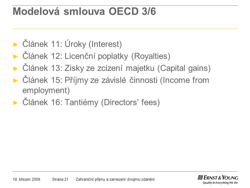 18. březen 2009Zahraniční příjmy a zamezení dvojímu zdaněníStrana 21 Modelová smlouva OECD 3/6 ► Článek 11: Úroky (Interest) ► Článek 12: Licenční pop