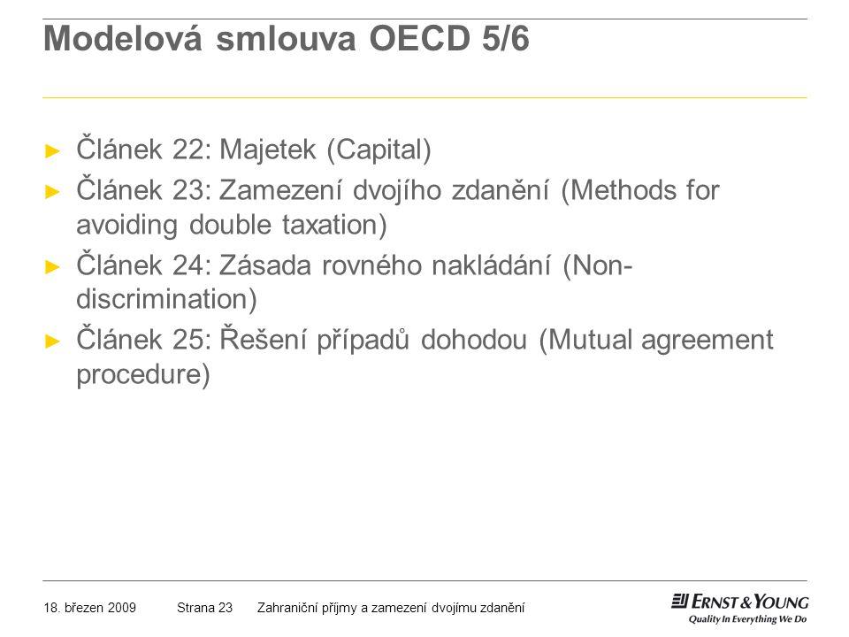 18. březen 2009Zahraniční příjmy a zamezení dvojímu zdaněníStrana 23 Modelová smlouva OECD 5/6 ► Článek 22: Majetek (Capital) ► Článek 23: Zamezení dv