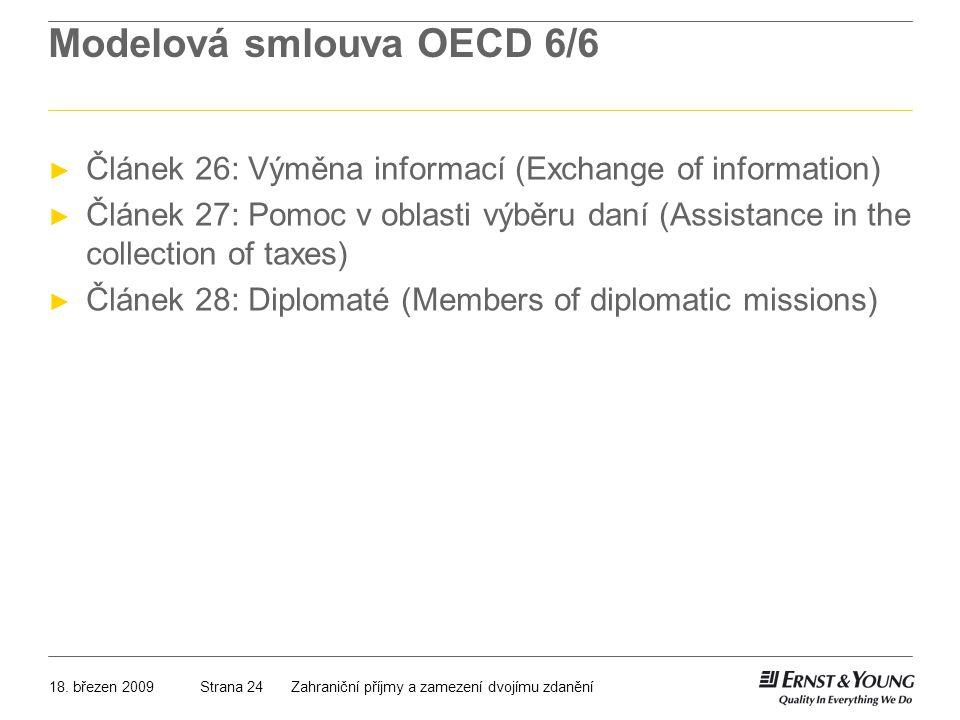 18. březen 2009Zahraniční příjmy a zamezení dvojímu zdaněníStrana 24 Modelová smlouva OECD 6/6 ► Článek 26: Výměna informací (Exchange of information)