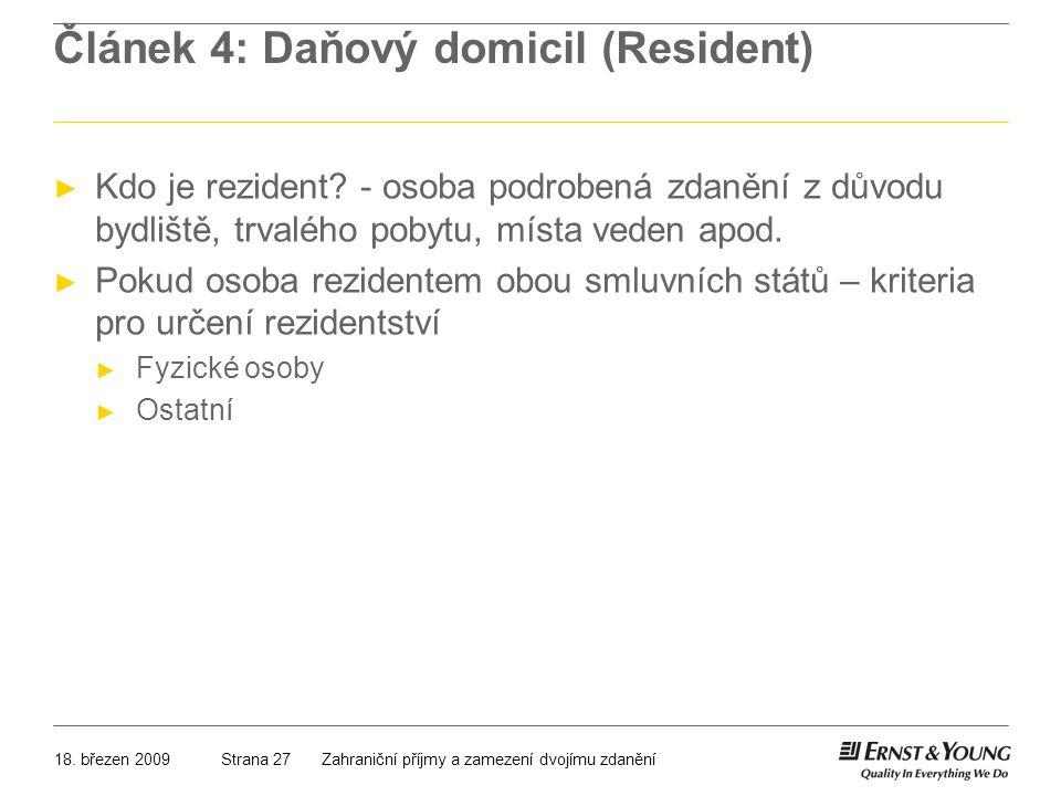 18. březen 2009Zahraniční příjmy a zamezení dvojímu zdaněníStrana 27 Článek 4: Daňový domicil (Resident) ► Kdo je rezident? - osoba podrobená zdanění
