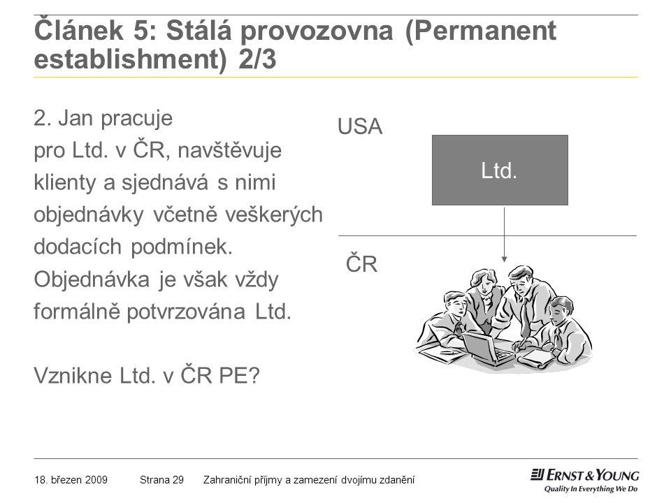 18. březen 2009Zahraniční příjmy a zamezení dvojímu zdaněníStrana 29 Článek 5: Stálá provozovna (Permanent establishment) 2/3 2. Jan pracuje pro Ltd.