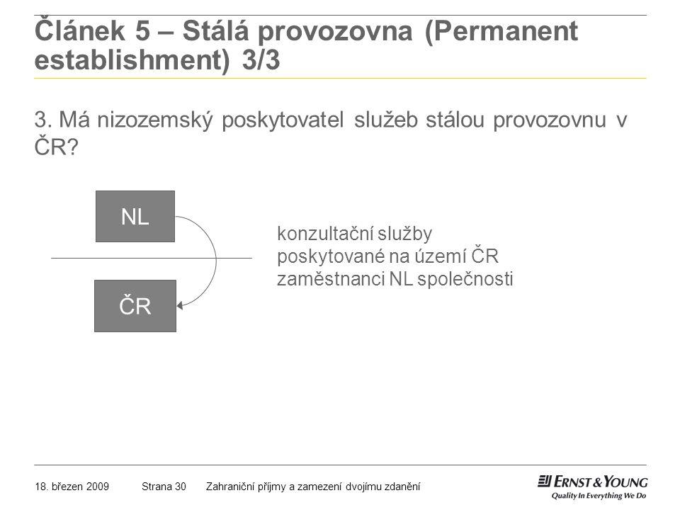 18. březen 2009Zahraniční příjmy a zamezení dvojímu zdaněníStrana 30 Článek 5 – Stálá provozovna (Permanent establishment) 3/3 3. Má nizozemský poskyt