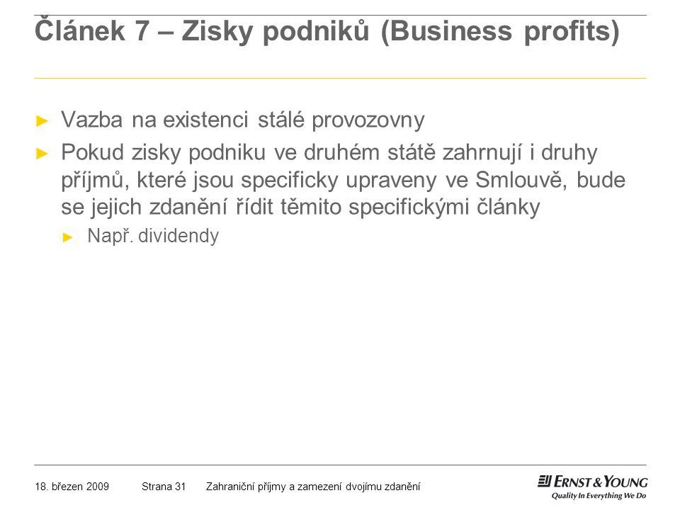 18. březen 2009Zahraniční příjmy a zamezení dvojímu zdaněníStrana 31 Článek 7 – Zisky podniků (Business profits) ► Vazba na existenci stálé provozovny