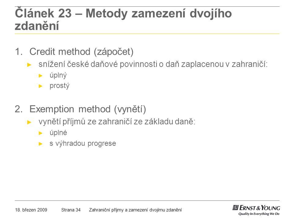 18. březen 2009Zahraniční příjmy a zamezení dvojímu zdaněníStrana 34 Článek 23 – Metody zamezení dvojího zdanění 1.Credit method (zápočet) ► snížení č