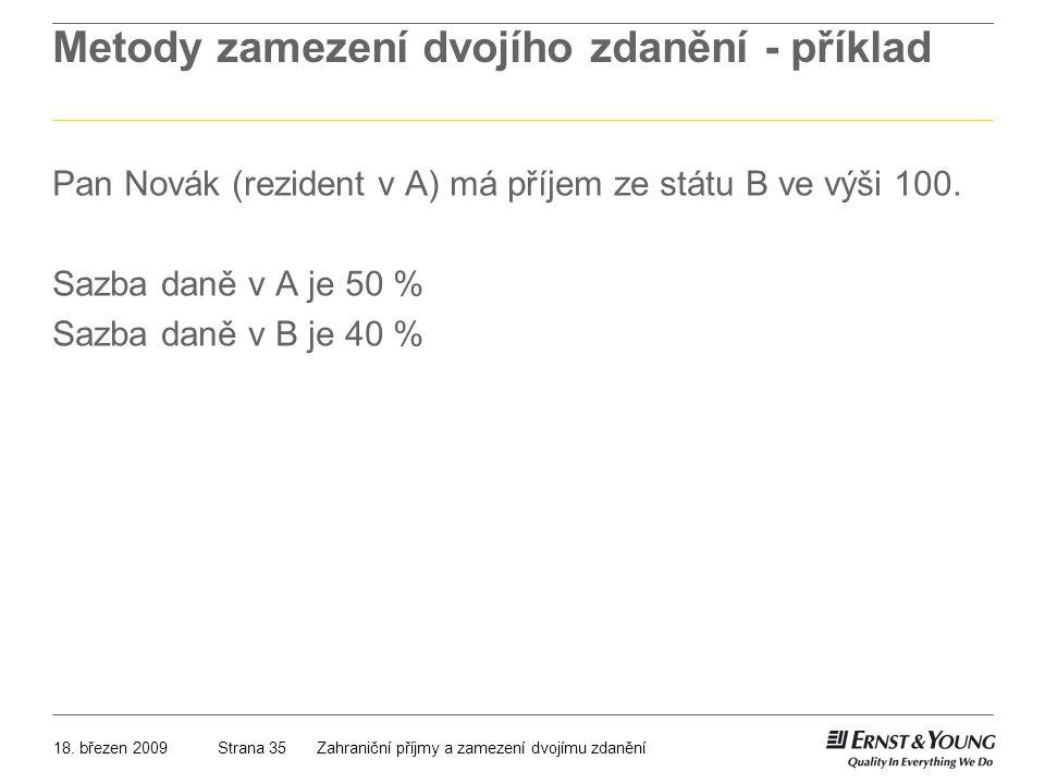 18. březen 2009Zahraniční příjmy a zamezení dvojímu zdaněníStrana 35 Metody zamezení dvojího zdanění - příklad Pan Novák (rezident v A) má příjem ze s