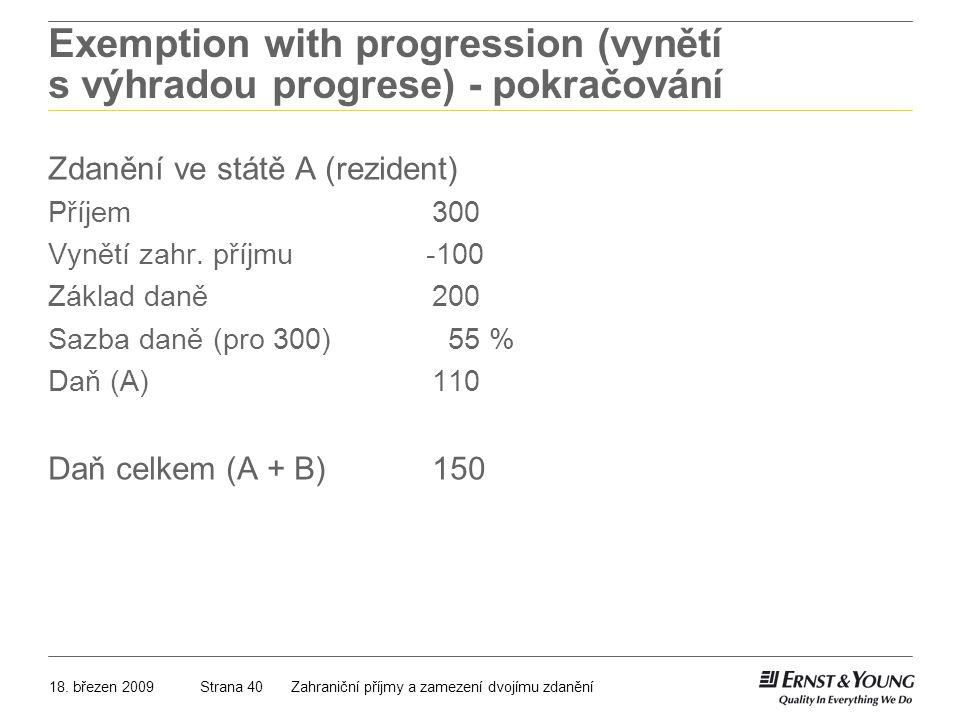 18. březen 2009Zahraniční příjmy a zamezení dvojímu zdaněníStrana 40 Exemption with progression (vynětí s výhradou progrese) - pokračování Zdanění ve