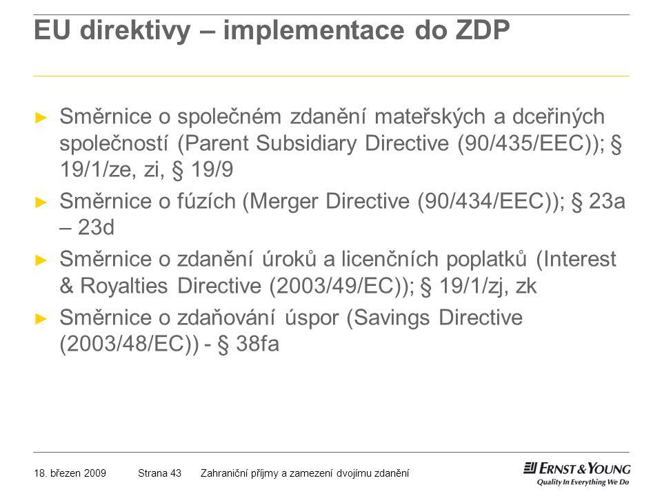 18. březen 2009Zahraniční příjmy a zamezení dvojímu zdaněníStrana 43 EU direktivy – implementace do ZDP ► Směrnice o společném zdanění mateřských a dc