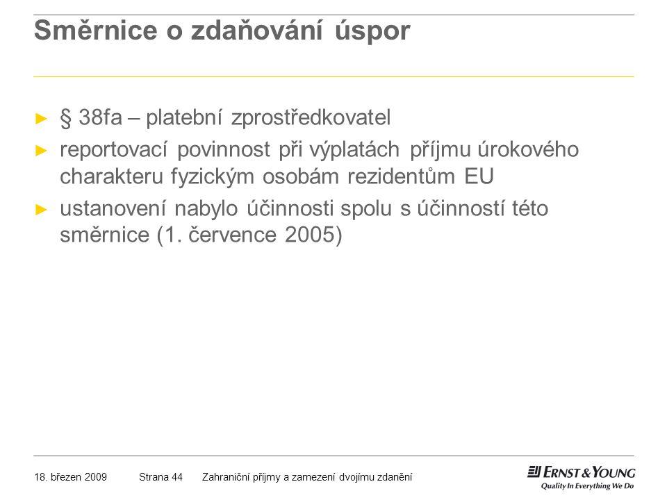 18. březen 2009Zahraniční příjmy a zamezení dvojímu zdaněníStrana 44 Směrnice o zdaňování úspor ► § 38fa – platební zprostředkovatel ► reportovací pov