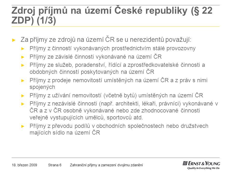 18. březen 2009Zahraniční příjmy a zamezení dvojímu zdaněníStrana 6 Zdroj příjmů na území České republiky (§ 22 ZDP) (1/3) ► Za příjmy ze zdrojů na úz