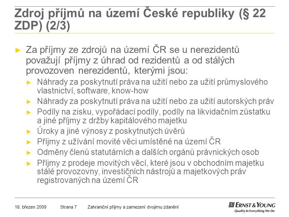 18. březen 2009Zahraniční příjmy a zamezení dvojímu zdaněníStrana 7 Zdroj příjmů na území České republiky (§ 22 ZDP) (2/3) ► Za příjmy ze zdrojů na úz