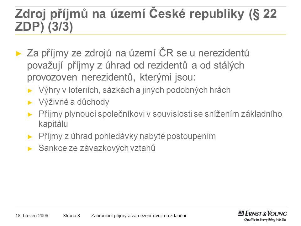 18. březen 2009Zahraniční příjmy a zamezení dvojímu zdaněníStrana 8 Zdroj příjmů na území České republiky (§ 22 ZDP) (3/3) ► Za příjmy ze zdrojů na úz