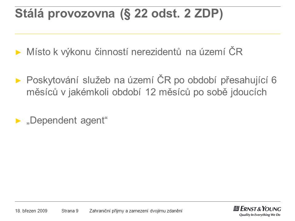 18. březen 2009Zahraniční příjmy a zamezení dvojímu zdaněníStrana 9 Stálá provozovna (§ 22 odst. 2 ZDP) ► Místo k výkonu činností nerezidentů na území