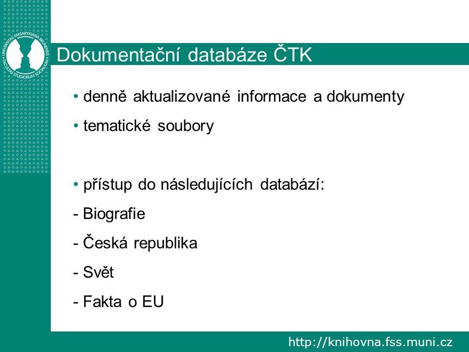 http://knihovna.fss.muni.cz Dokumentační databáze ČTK denně aktualizované informace a dokumenty tematické soubory přístup do následujících databází: - Biografie - Česká republika - Svět - Fakta o EU