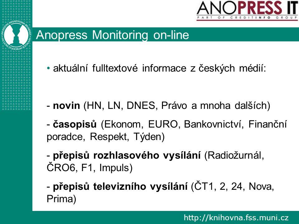 http://knihovna.fss.muni.cz Anopress Monitoring on-line obsah je denně aktualizován lze souhrnně prohledávat jak aktuální tisk, tak i noviny několik roků staré (retrospektiva sahající až – podle typu dokumentu – do roku 1996)