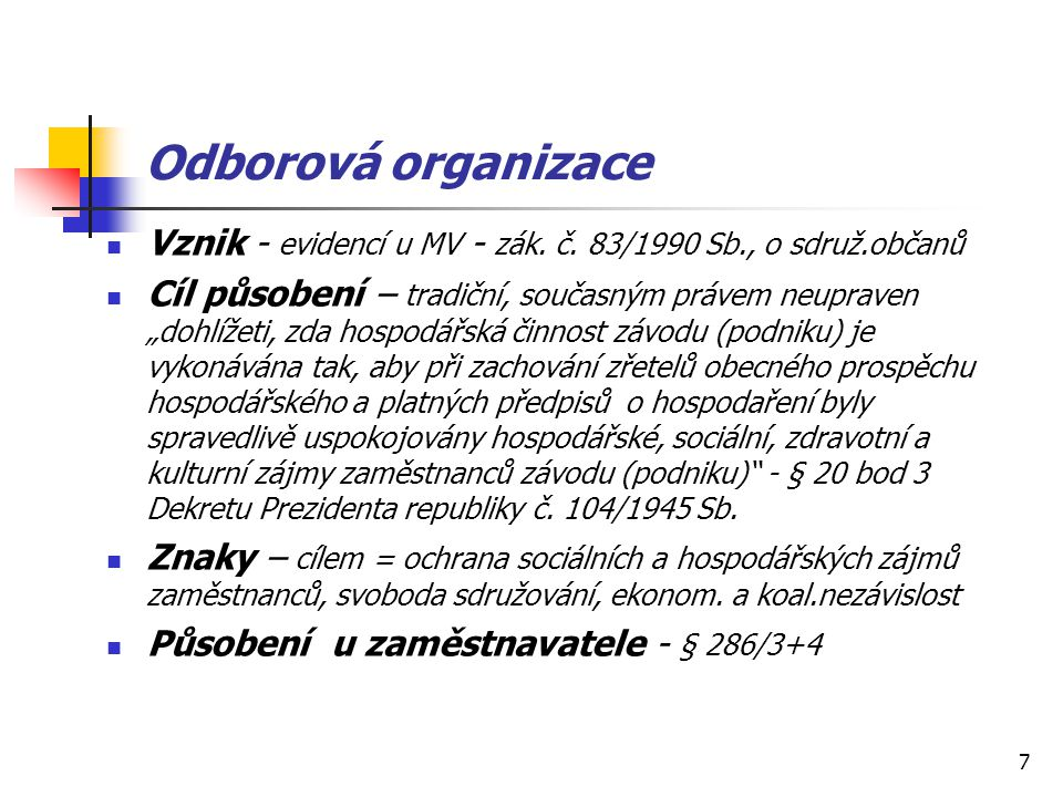 7 Odborová organizace Vznik - evidencí u MV - zák.