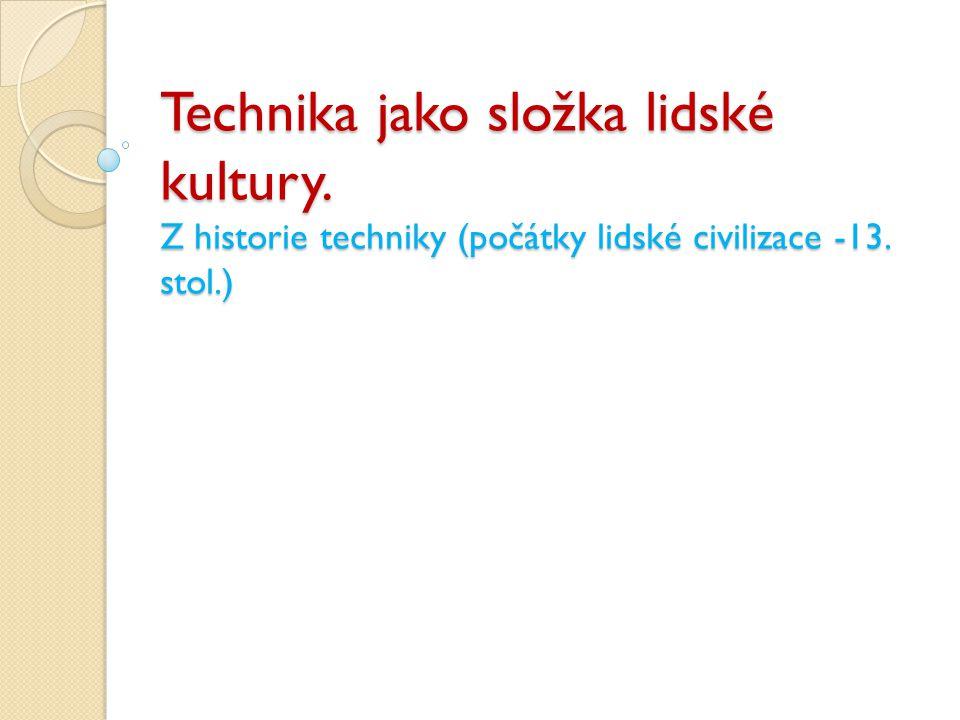 Úloha techniky ve vývoji společnosti Technika (z řečtiny techné = umět) – původně obsahovala vědomosti a dovednosti z řemeslné a umělecké práce.