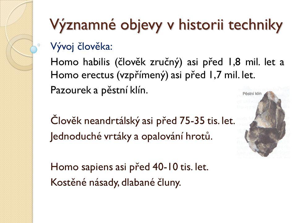 Významné objevy v historii techniky Počátky civilizací: Paleolit asi před 35-15 tis.