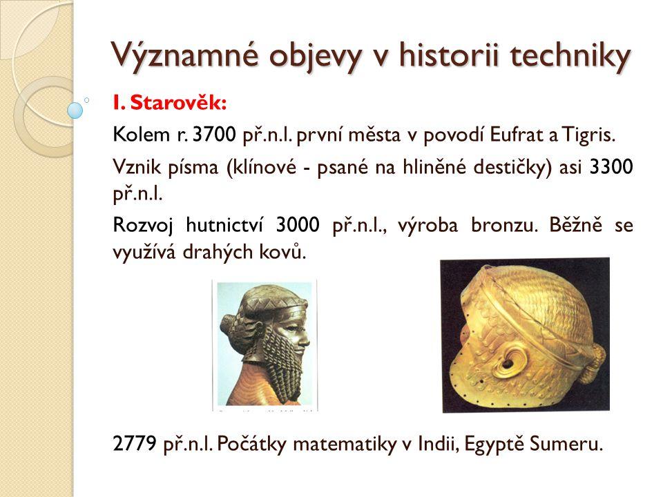 Významné objevy v historii techniky Kolem r.2630 př.n.l.