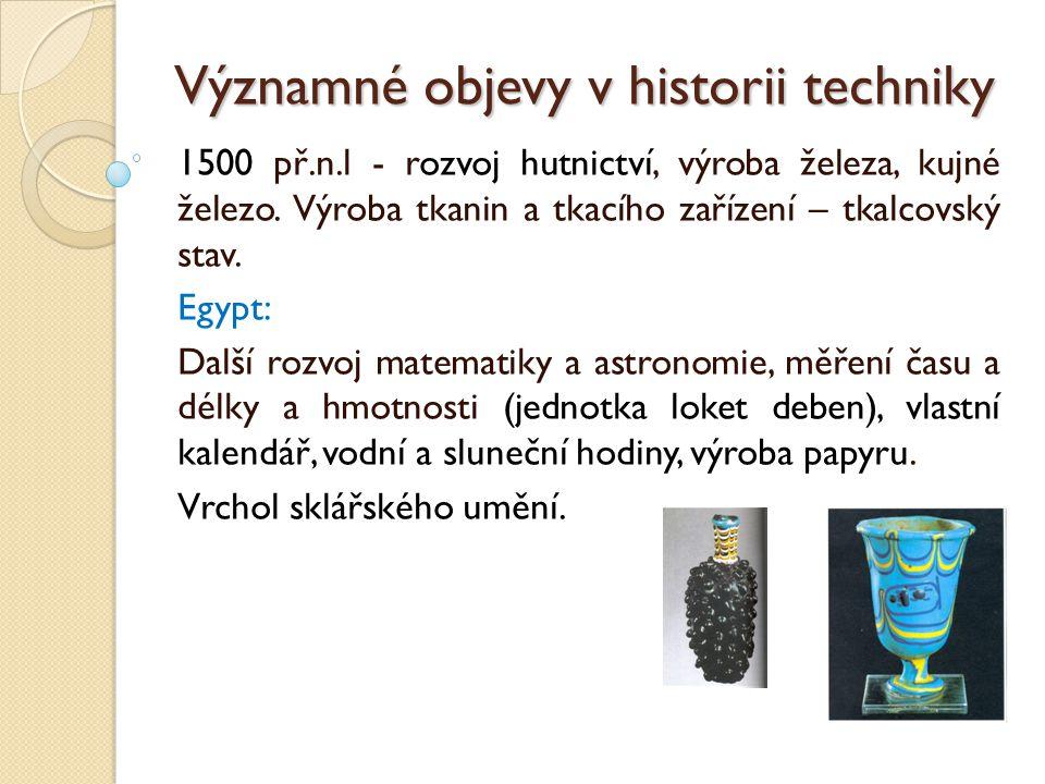 Významné objevy v historii techniky 900 př.n.l.těžba soli v Alpách (solné doly) Kolem r.