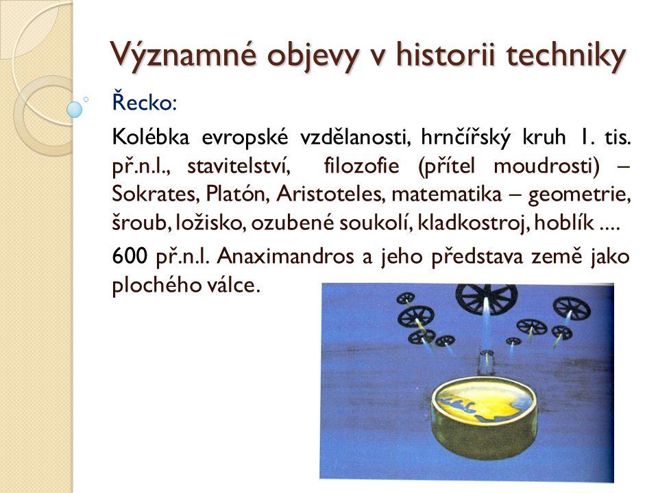 Významné objevy v historii techniky Thales Milétský (filozof a Státník) a Pythagoras.