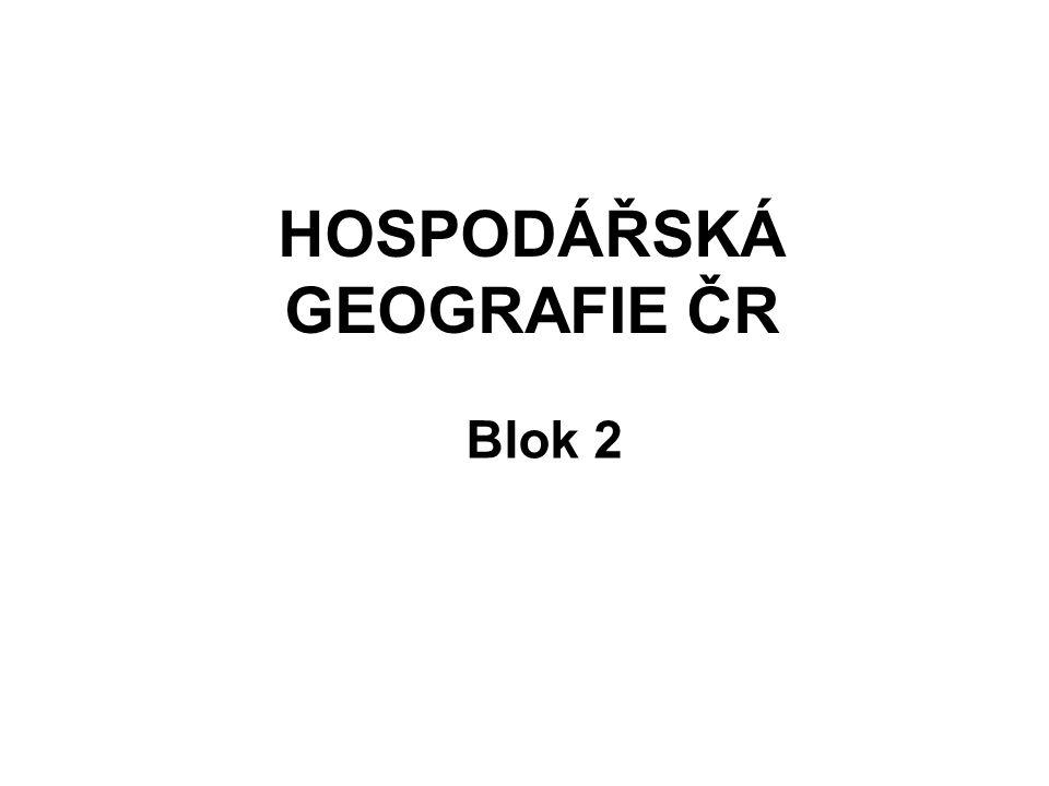 HOSPODÁŘSKÁ GEOGRAFIE ČR Blok 2