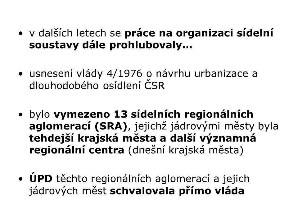 v dalších letech se práce na organizaci sídelní soustavy dále prohlubovaly… usnesení vlády 4/1976 o návrhu urbanizace a dlouhodobého osídlení ČSR bylo