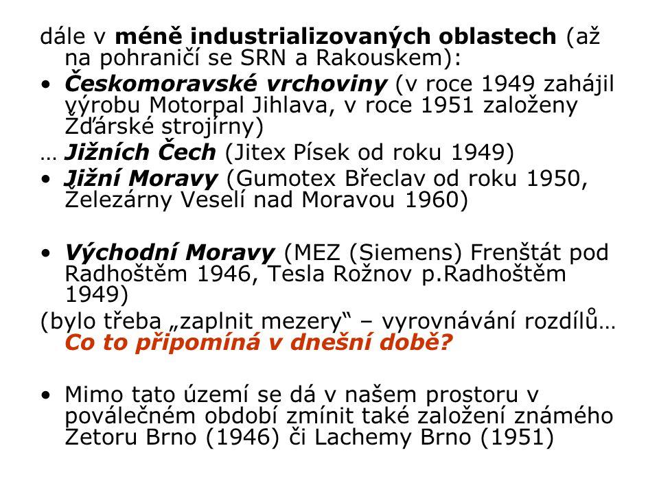 dále v méně industrializovaných oblastech (až na pohraničí se SRN a Rakouskem): Českomoravské vrchoviny (v roce 1949 zahájil výrobu Motorpal Jihlava,