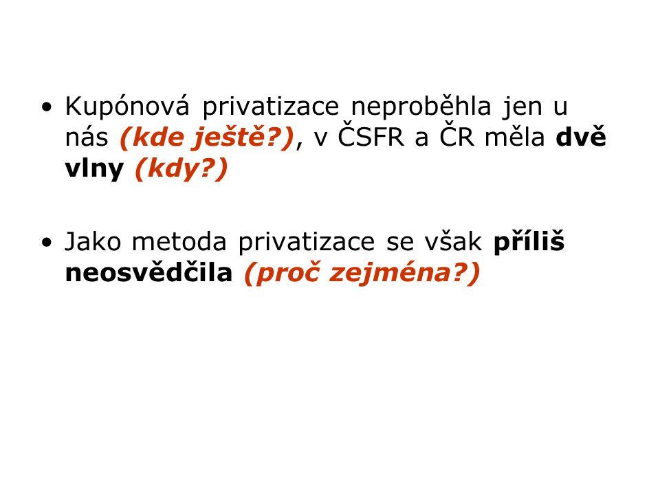Kupónová privatizace neproběhla jen u nás (kde ještě?), v ČSFR a ČR měla dvě vlny (kdy?) Jako metoda privatizace se však příliš neosvědčila (proč zejm