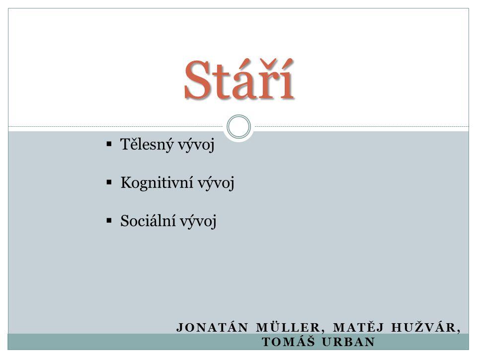 JONATÁN MÜLLER, MATĚJ HUŽVÁR, TOMÁŠ URBAN Stáří  Tělesný vývoj  Kognitivní vývoj  Sociální vývoj