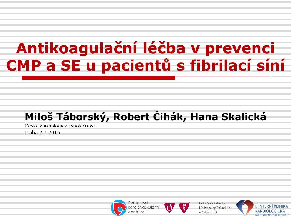 Antikoagulační léčba v prevenci CMP a SE u pacientů s fibrilací síní Miloš Táborský, Robert Čihák, Hana Skalická Česká kardiologická společnost Praha