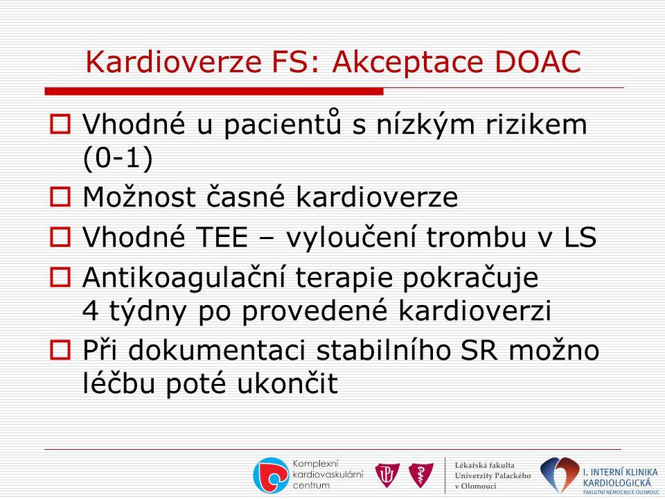Kardioverze FS: Akceptace DOAC  Vhodné u pacientů s nízkým rizikem (0-1)  Možnost časné kardioverze  Vhodné TEE – vyloučení trombu v LS  Antikoagu