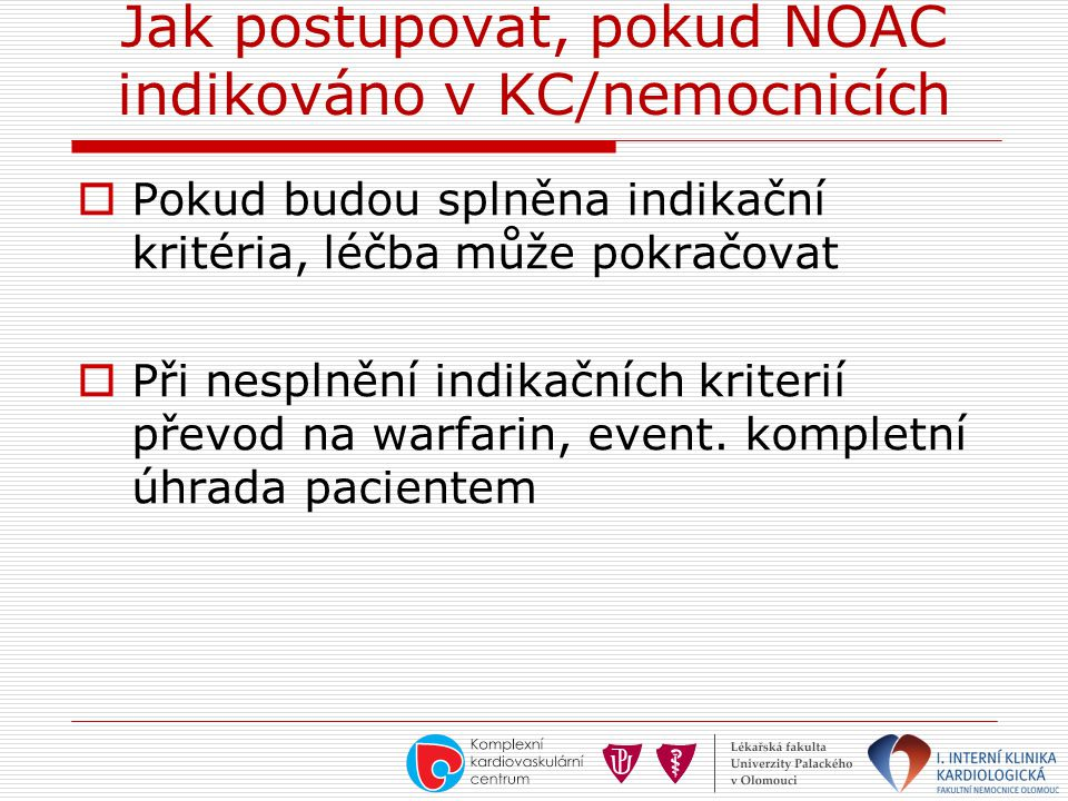 Jak postupovat, pokud NOAC indikováno v KC/nemocnicích  Pokud budou splněna indikační kritéria, léčba může pokračovat  Při nesplnění indikačních kri