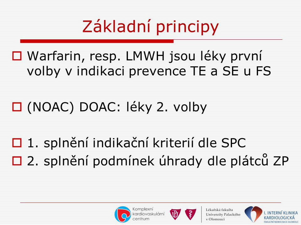Základní principy  Warfarin, resp. LMWH jsou léky první volby v indikaci prevence TE a SE u FS  (NOAC) DOAC: léky 2. volby  1. splnění indikační kr