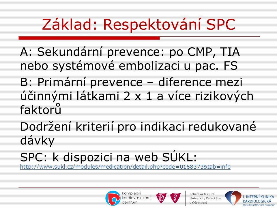 Základ: Respektování SPC A: Sekundární prevence: po CMP, TIA nebo systémové embolizaci u pac. FS B: Primární prevence – diference mezi účinnými látkam